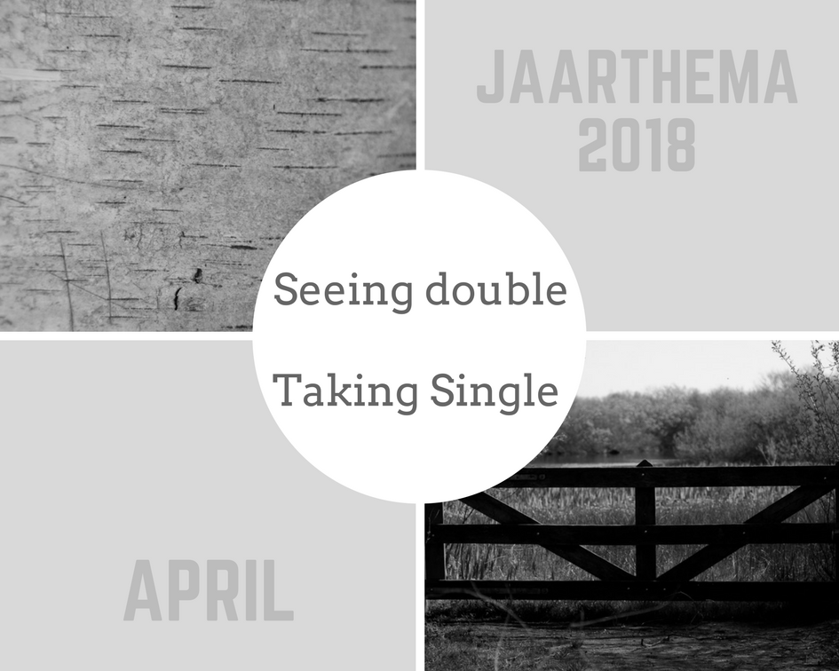 Jaarthema 2018: Seeing double / Taking single -april
